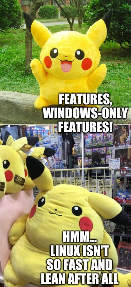 A pokemon: Features, Windows-only Features! Hmm... Linux isn't so fast and lean after all