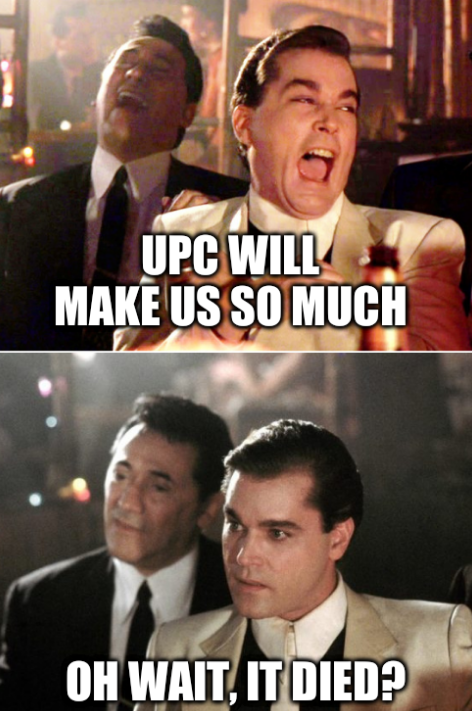 UPC will make us so much... oh wait, it died?