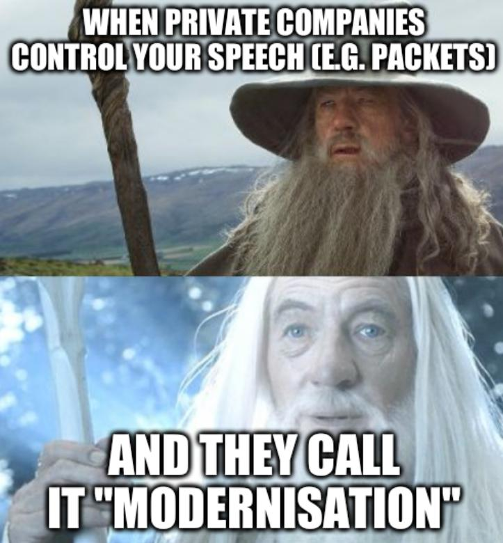 Gandalf: When private companies control your speech (e.g. packets) and they call it 'modernisation'