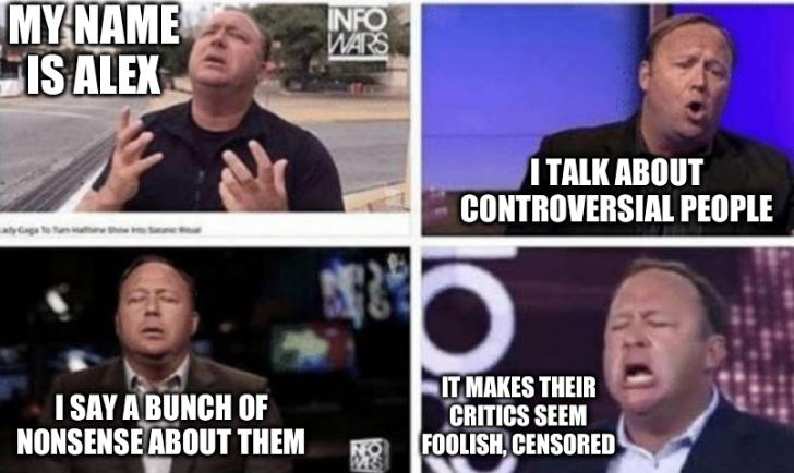 Alex Jones: My name is Alex, I talk about controversial people, I say a bunch of nonsense about them, it makes their critics seem foolish, censored