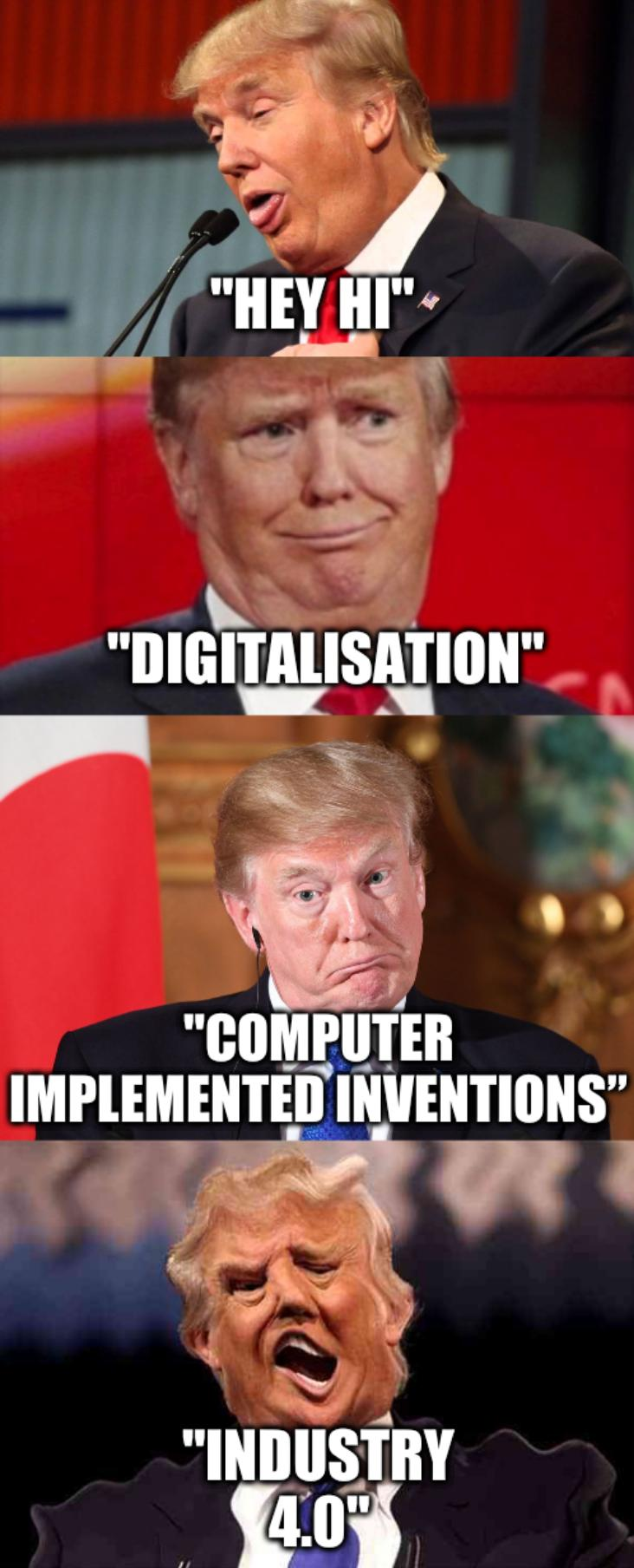 Trump: Hey hi, Industry 4.0, Digitalisation, Computer Implemented Inventions