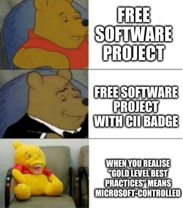 A tuxedo Pooh: Free software project with CII badge; When you realise 'gold level best practices' means Microsoft-controlled