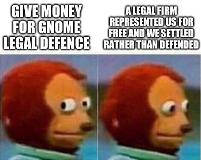 Side glance monkey: Give money for GNOME Legal defence, a legal firm represented us for free and we settled rather than defended