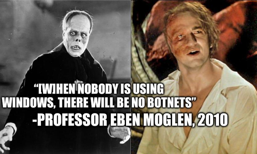 Two different Phantoms: [W]hen nobody is using Windows, there will be no botnets -Professor Eben Moglen, 2010