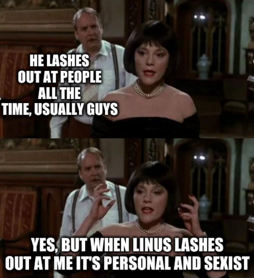 Flames On The Side Of My Face: He lashes out at people all the time, usually guys; Yes, but when Linus lashes out at me it's personal and sexist