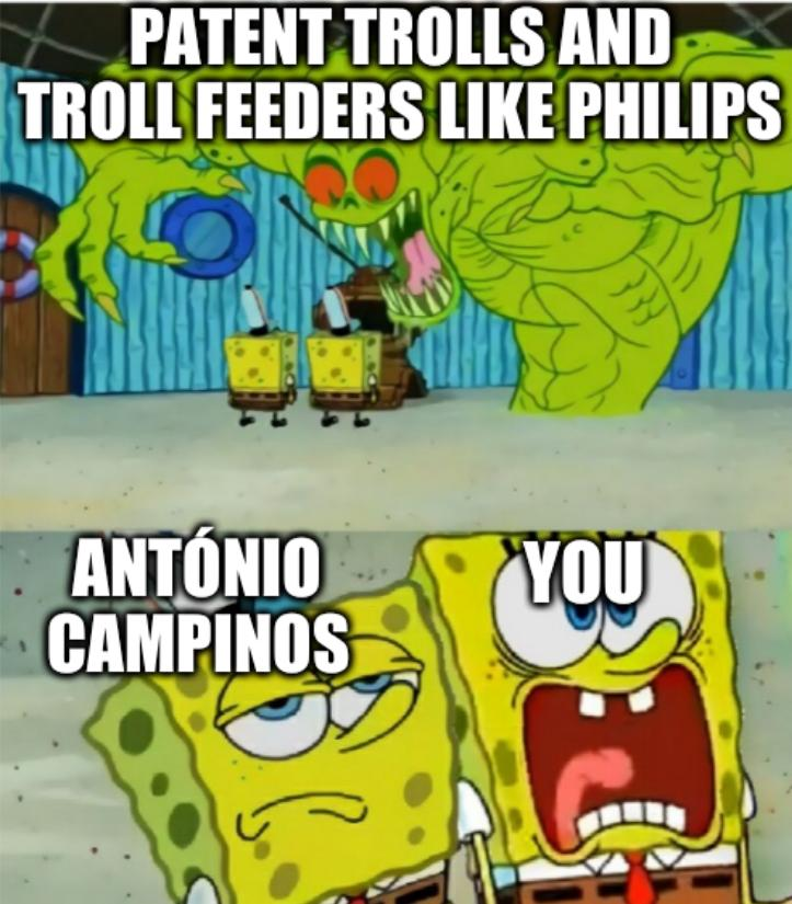 Patent Trolls and troll feeders like Philips, António Campinos and you
