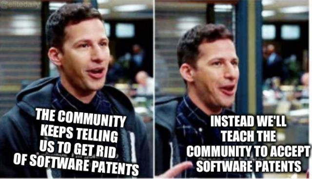 Jake Peralta: The community keeps telling us to get rid of software patents; instead we'll teach the community to accept software patents