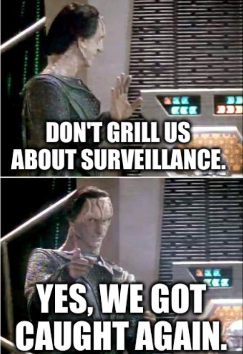Drake Dukat Meme: don't grill us about surveillance. Yes, we got caught again.