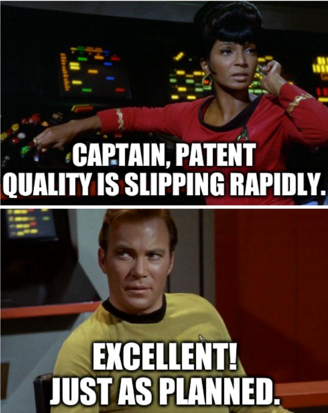 Star Trek Hailing: Captain, patent quality is slipping rapidly. Excellent! Just as planned.