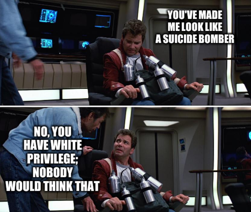 Kirk McCoy Star Trek Chair/Bottles scene: You've made me look like a suicide bomber. No, you have white privilege; nobody would think that.