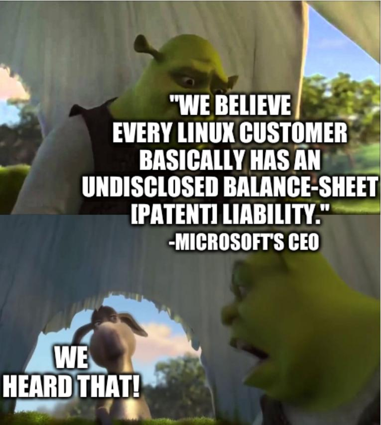 Shrek: 'We believe every Linux customer basically has an undisclosed balance-sheet [patent] liability.' -Microsoft's CEO... We heard that!