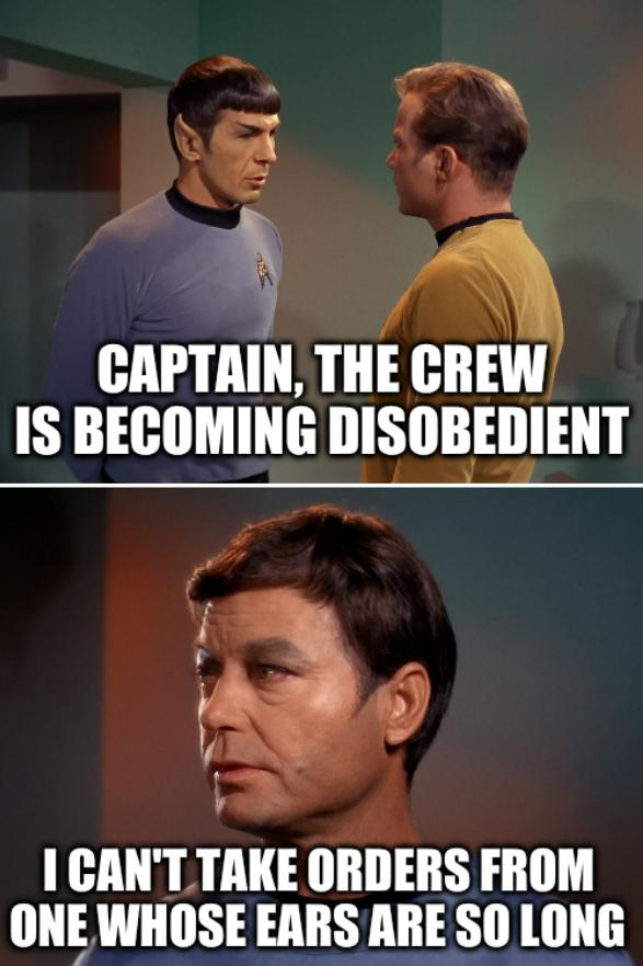 Star Trek tomorrow is yesterday: Captain, the crew is becoming disobedient; I can't take orders from one whose ears are so long