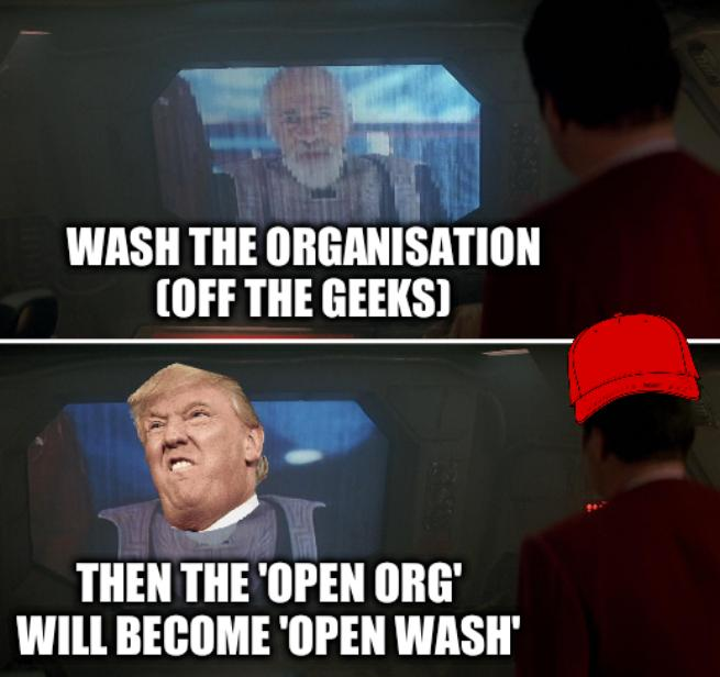 Star Trek President Warning: Wash the organisation (off the geeks); Then the 'open org' will become 'open wash'