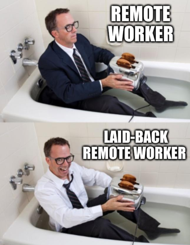 Bathtub guy: Remote worker, laid-back remote worker