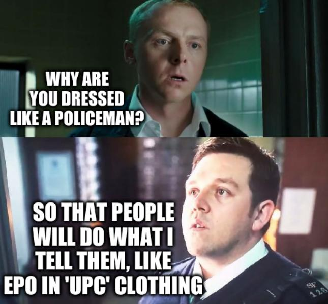 Cops: Why are you dressed like a policeman? So that people will do what I tell them, like EPO in 'UPC' clothing