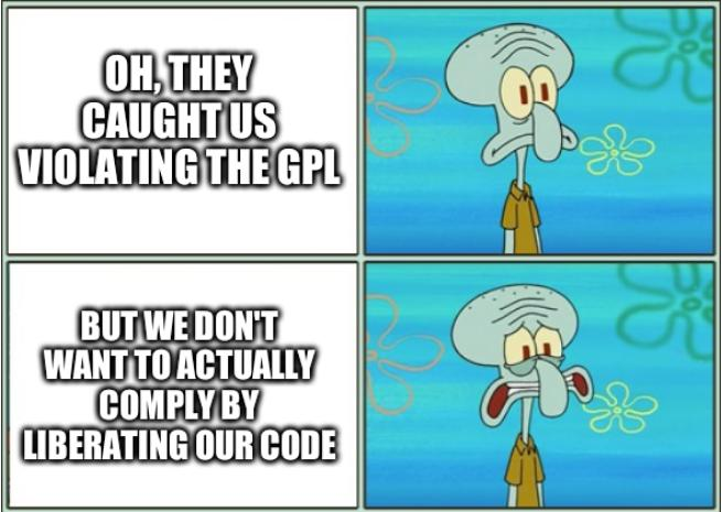 Oh, they caught us violating the GPL. But we don't want to actually comply by liberating our code.