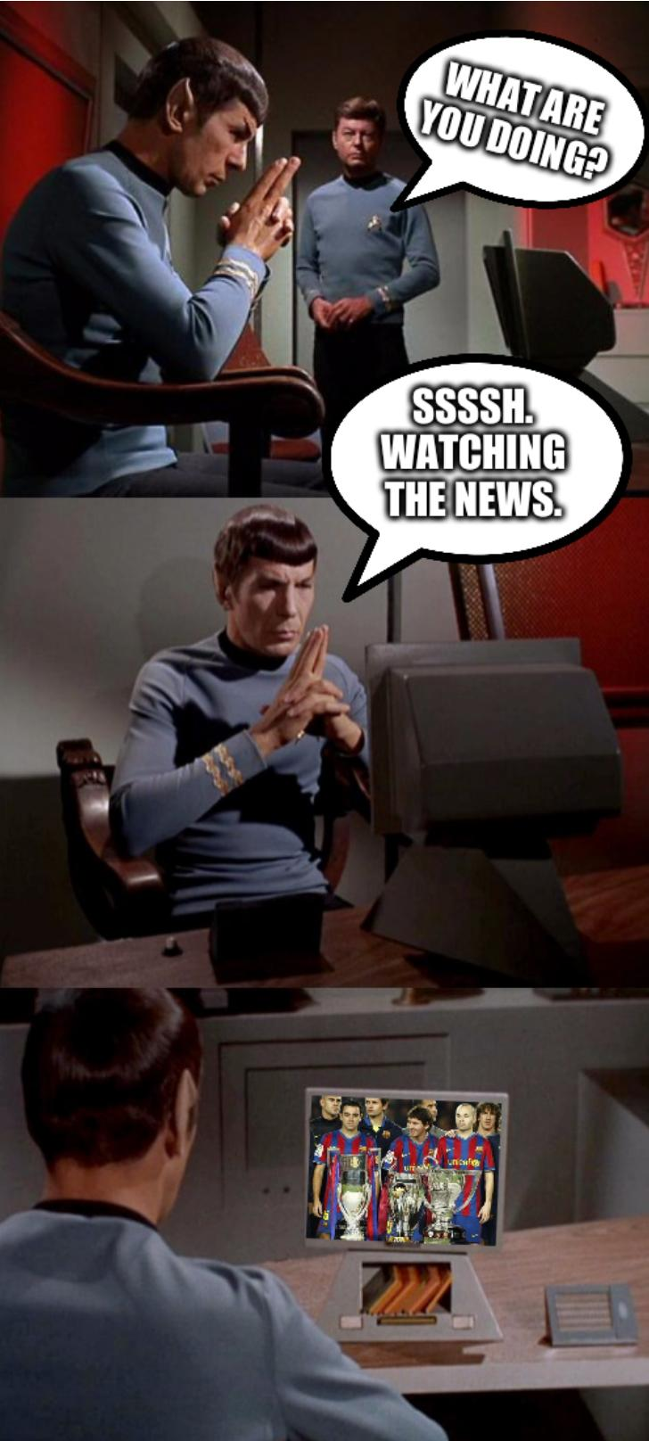 Spock Watching TV: What are you doing? Ssssh. Watching the news.
