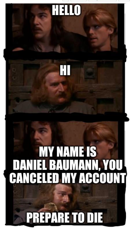 Gate Key (Clean): Inigo Montoya meme: 'Hello, My Name is Daniel Baumann, You canceled my account; prepare to die'