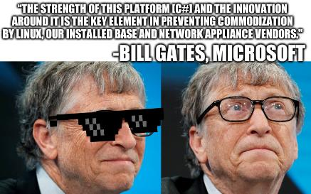Bill Gates Puppet: The strength of this platform [C#] and the innovation around it is the key element in preventing commodization by Linux, our installed base and Network Appliance vendors. -Bill Gates, Microsoft