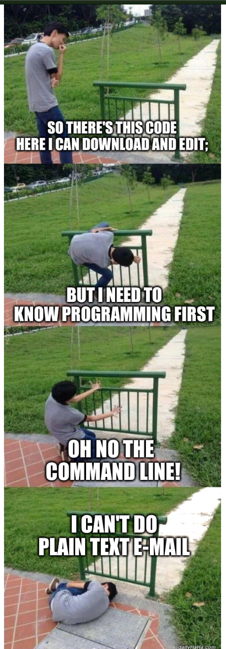 Oh no the gate: So there's this code here I can download and edit; but I need to know programming first; Oh no the command line! I can't do plain text E-mail