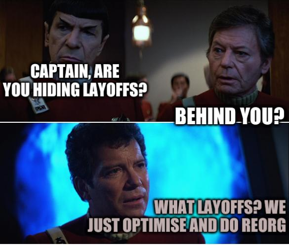 Star Trek v Kirk Spock McCoy: Captain, are you hiding layoffs? Behind you? What layoffs? We just optimise and do reorg