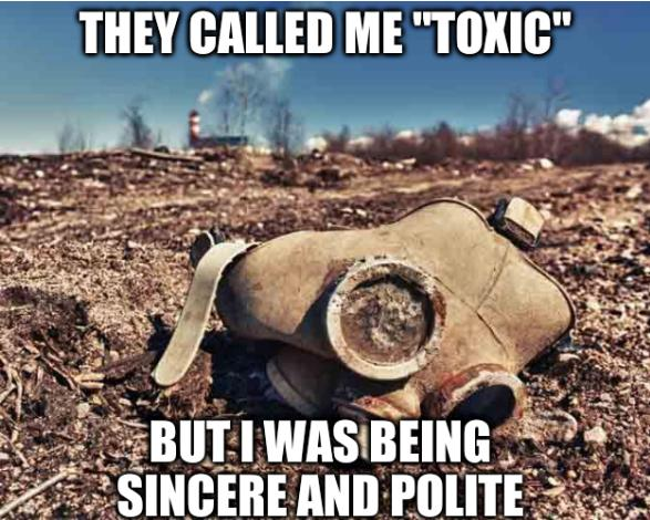 Gas mask: They called me 'toxic' but I was being sincere and polite