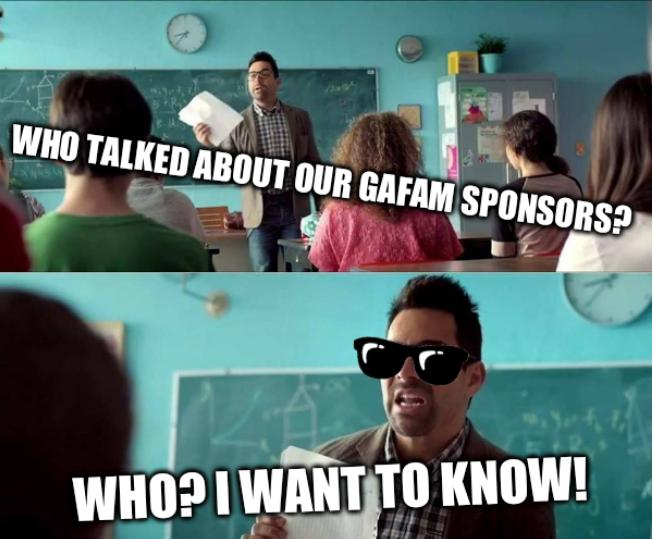 WHO TALKED ABOUT OUR GAFAM SPONSORS? WHO? I WANT TO KNOW!