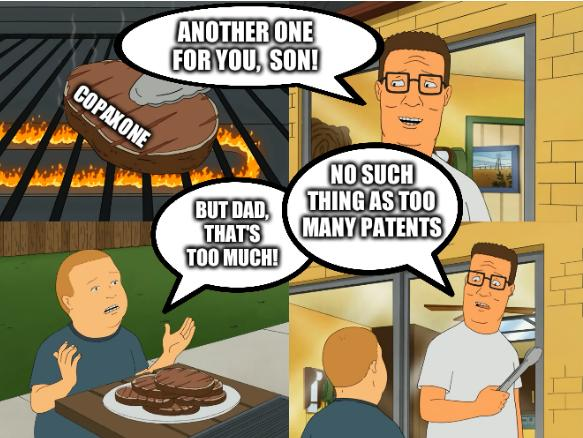 King of the Hill/Copaxone: Another one for you, son! But dad, that's too much! No such thing as too many patents
