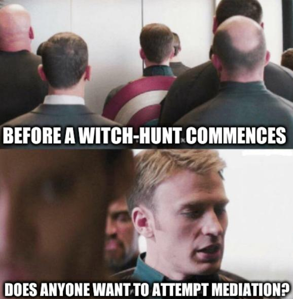 Polite Captain America: Before a witch-hunt commences, does anyone want to attempt mediation?
