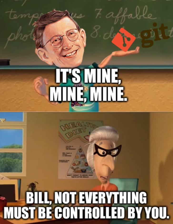 Jimmy Neutron meme: It's mine, mine, mine. Bill, not everything must be controlled by you.