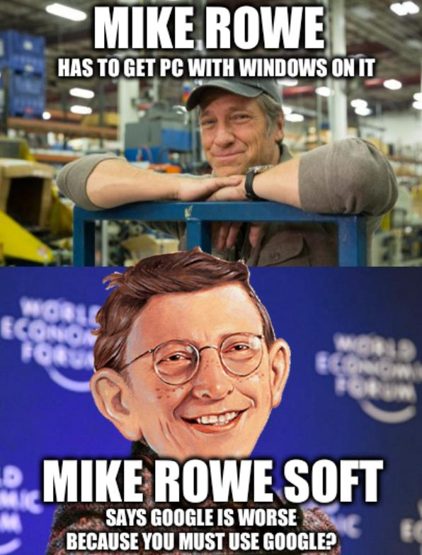 Mike Rowe versus Mike Rowe soft: has to get pc with windows on it, says google is worse because you must use google?