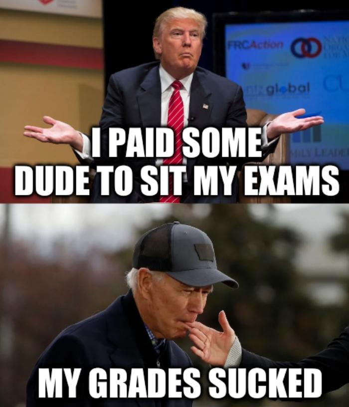 Biden and Trump: I paid some dude to sit my exams; My grades sucked