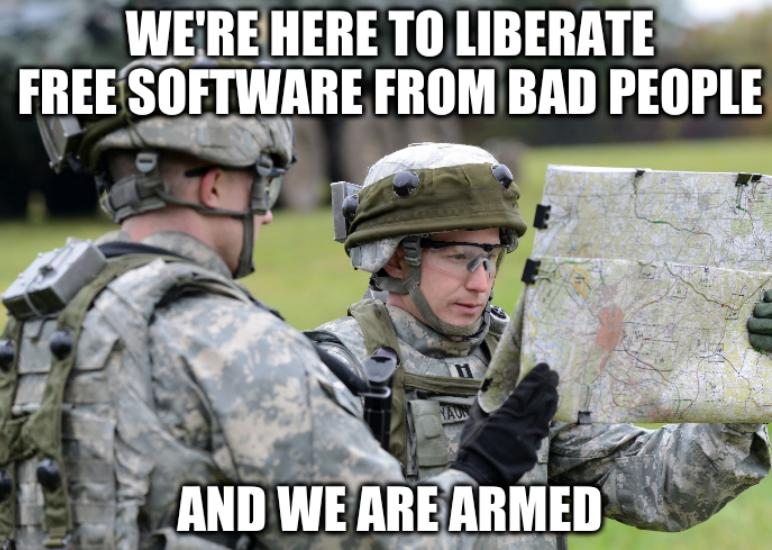 We're here to liberate Free software from bad people and we are armed