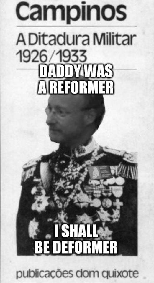 Daddy was a reformer, I shall be deformer