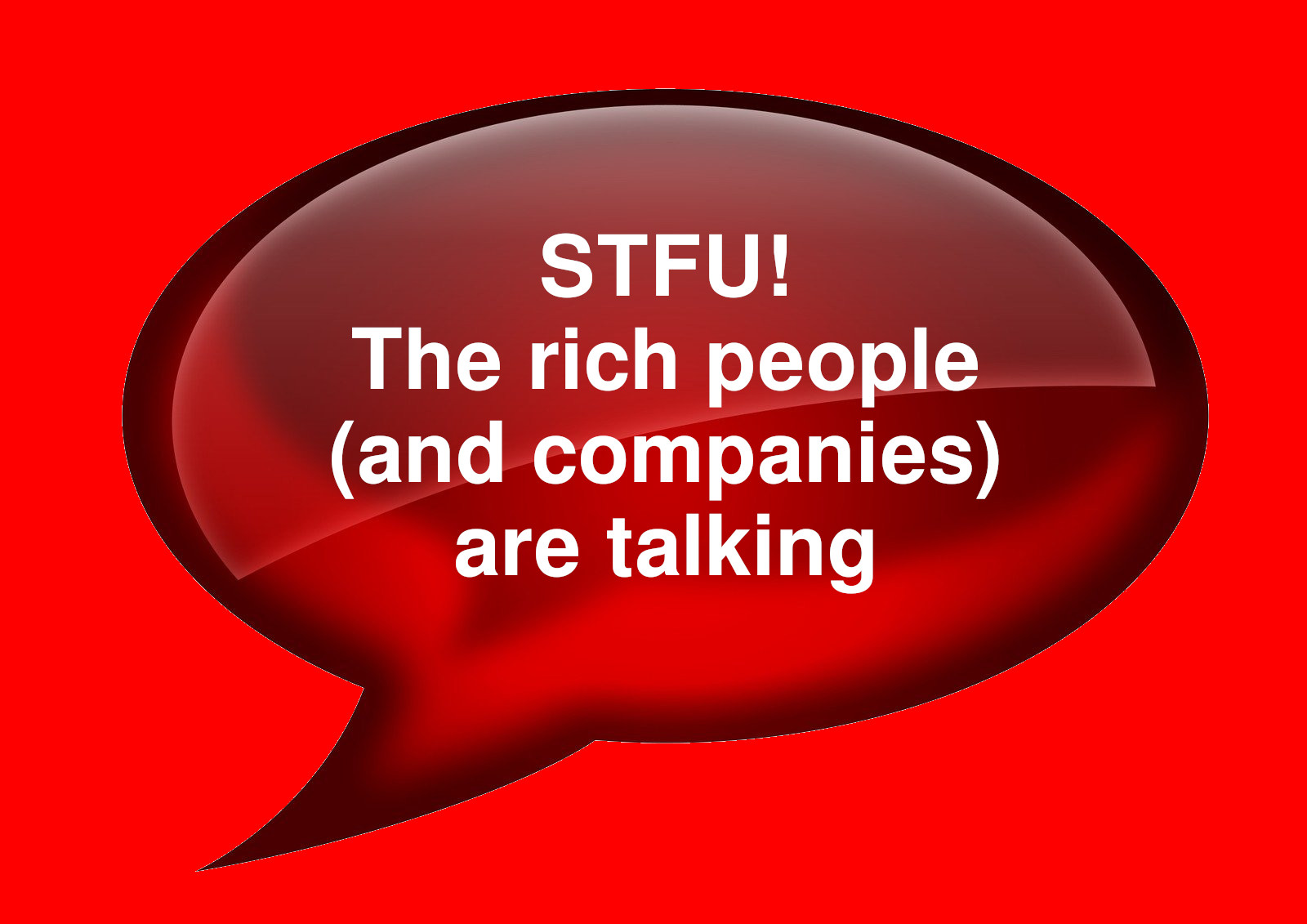 STFU! The rich people (and companies) are talking