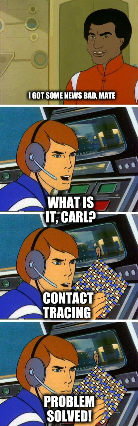 I got some news bad, mate; What is it, Carl? Contact tracing; Problem solved!