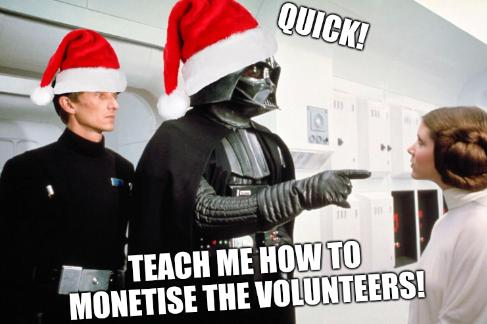 Quick! Teach me how to monetise the volunteers!