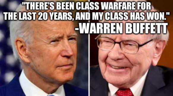 Biden Buffett: 'There's been class warfare for the last 20 years, and my class has won.' -Warren Buffett