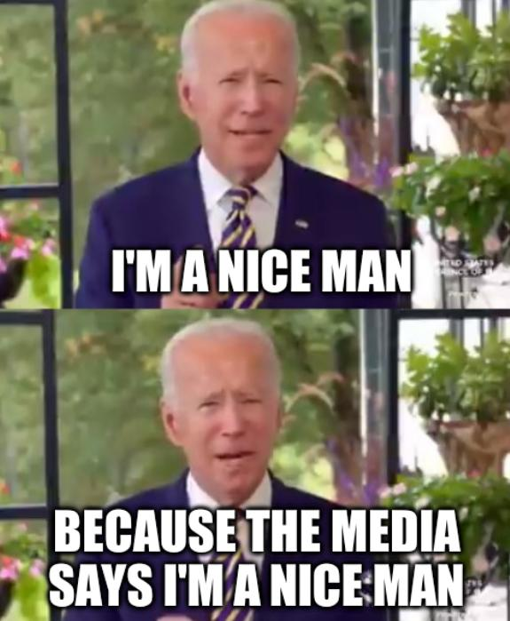 Because the media says I'm a nice man