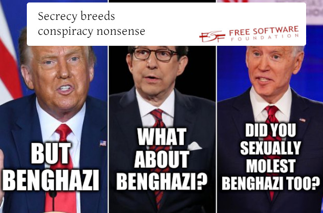 Secrecy breeds conspiracy nonsense. But Benghazi, What about Benghazi?, Did you sexually molest Benghazi too?