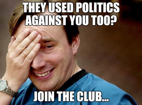 They used politics against you too? Join the club...