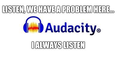 Listen, we have a problem here... I always listen