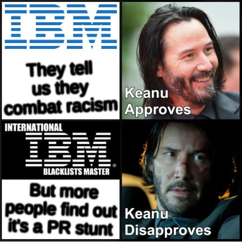 Keanu Approves/Disapproves IBM: They tell us they combat racism; But more people find out it's a PR stunt