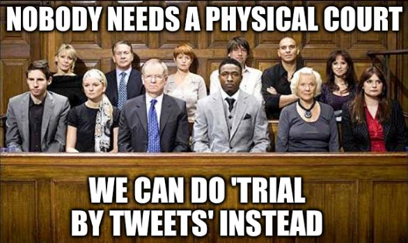 Nobody needs a physical court; We can do 'trial by tweets' instead