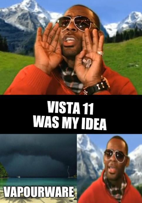 R Kelly Weekend: Vista 11 was my idea (Vapourware)