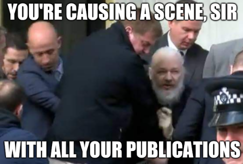You're causing a scene, sir  With all your publications