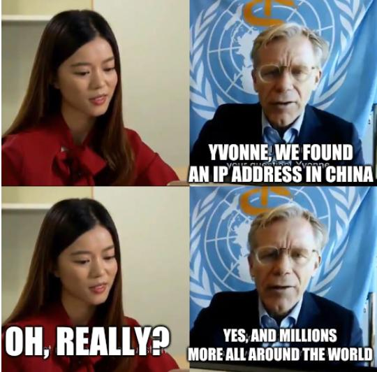 Yvonne, we found an IP address in China; Oh, really? Yes, and millions more all around the world