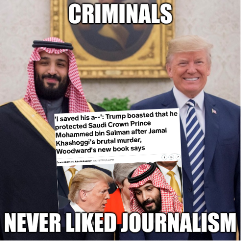Criminals never liked journalism: 'I saved his a--': Trump boasted that he protected Saudi Crown Prince Mohammed bin Salman after Jamal Khashoggi's brutal murder, Woodward's new book says