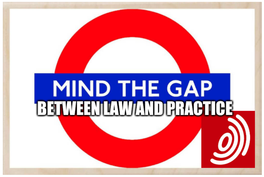 Mind the gap between law and practice