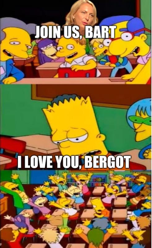 Join us, Bart; I love you, Bergot
